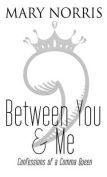 Between You & Me  : Confessions of a Comma Queen [Large Print]