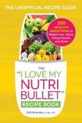 """The """"I Love My Nutribullet"""" Recipe Book"""