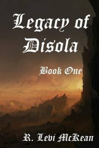 Legacy of Disola: Book One by R Levi McKean