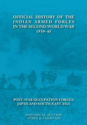 Official History of the Indian Armed Forces in the Second World War 1939-45 Post-War Occupation Forces