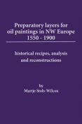 A Preparatory Layers for Oil Paintings in North West Europe 1550-1900