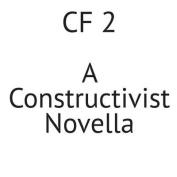 Cf 2: A Constructivist Novella