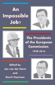 An Impossible Job? - The Presidents of the European Commission, 1958-2014