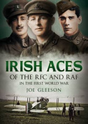 Irish Aces of the RFC and RAF in the First World War