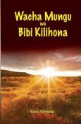 Wacha Mungu Wa Bibi Kilihona [SWA]
