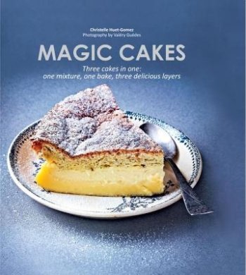 Magic Cakes: Three Cakes in One: One Mixture, One Bake, Three Delicious Layers