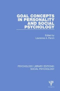 Goal Concepts in Personality and Social Psychology (Psychology Library Editions