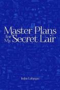 Master Plans for My Secret Lair