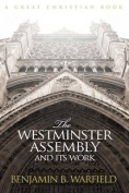 The Westminster Assembly and Its Work