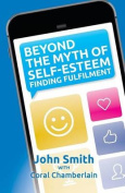 Beyond the Myth of Self-Esteem