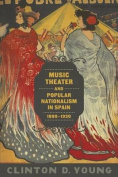 Music Theater and Popular Nationalism in Spain, 1880-1930