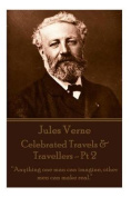 Jules Verne - Celebrated Travels & Travellers - PT 2  : Anything One Man Can Imagine, Other Men Can Make Real.