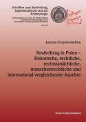 Strafvollzug in Polen - Historische, Rechtliche, Rechtstatsachliche, Menschenrechtliche Und International Vergleichende Aspekte [GER]