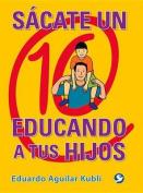 Sacate Un 10 Educando a Tus Hijos [Spanish]