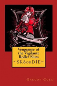 Vengeance of the Vigilante Roller Sluts