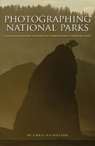 Photographing National Parks by Chris Nicholson.