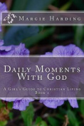 Daily Moments with God - A Girl's Guide to Christian Living