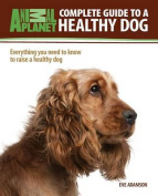 Complete Guide to a Healthy Dog (Animal Planet