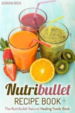 Nutribullet Natural Healing Foods Book Uk