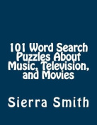 101 Word Search Puzzles about Music, Television, and Movies