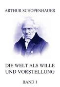 Die Welt ALS Wille Und Vorstellung, Band 1 [GER]