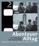Abenteuer Alltag - Zur Archaologie des Amateurfilms [GER]