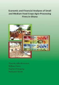 Economic and Financial Analyses of Small and Medium Food Crops Agro-Processing Firms in Ghana