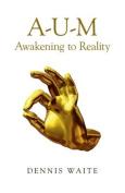 A-U-M: Awakening to Reality