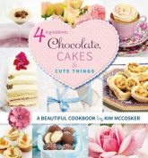4 Ingredients - Chocolate, Cakes and Cute Things
