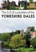 The A-Z of Curiosities of the Yorkshire Dales