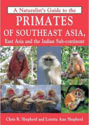 A Naturalist's Guide to the Primates of South East Asia, East Asia and the Indian Sub-Continent