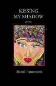 Kissing My Shadow: Poems