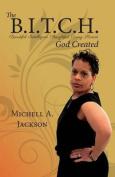 The B.I.T.C.H. God Created