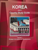 Korea North Country Study Guide Volume 1 Strategic Information and Developments