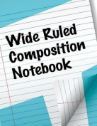 Wide Ruled Composition Notebook