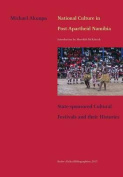 National Culture in Post-Apartheid Namibia. State-Sponsored Cultural Festivals and Their Histories