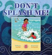 Don't Splash Me!