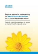 The Regional Agenda for Implementing the Mental Health Action Plan 2013-2020 in the Western Pacific