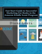 Fast Start Guide to Successful Marketing for Books in the Amazon Kindle Scout Program