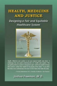 Health, Medicine and Justice Designing a Fair and Equitable Healthcare System