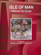Isle of Man Offshore Tax Guide Volume 1 Strategic Information and Regulations