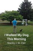 I Walked My Dog This Morning