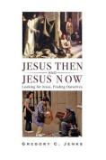 Jesus Then and Jesus Now