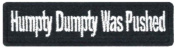 "Humpty Dumpty Was Pushed Embroidered Patch 8CM X 2CM (3 1/4"" X 3/"") approx"