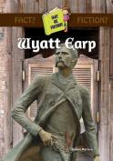 Wyatt Earp (Fact or Fiction.)
