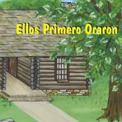 Ellos Primero Oraron [Spanish]