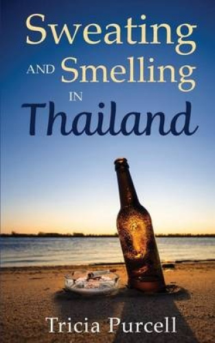 Sweating and Smelling in Thailand by Tricia Purcell.