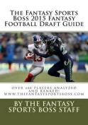 The Fantasy Sports Boss 2015 Fantasy Football Draft Guide