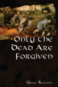 Only the Dead Are Forgiven