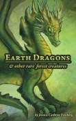 Earth Dragons & Other Rare Forest Creatures  : A Field Guide